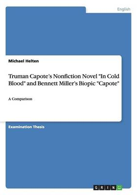 Truman Capote's Nonfiction Novel in Cold Blood and Bennett Miller's Biopic Capote (Paperback)