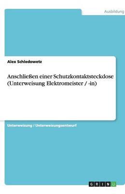 Anschlieen Einer Schutzkontaktsteckdose (Unterweisung Elektromeister / -In) (Paperback)