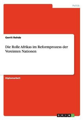 Die Rolle Afrikas Im Reformprozess Der Vereinten Nationen (Paperback)