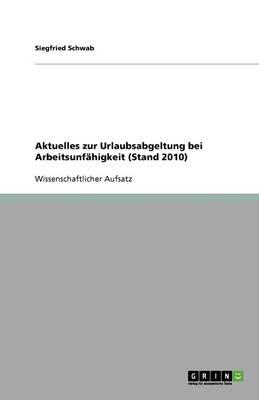 Aktuelles Zur Urlaubsabgeltung Bei Arbeitsunf higkeit (Stand 2010) (Paperback)