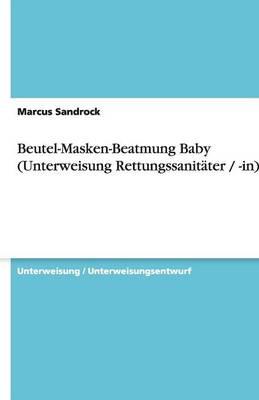 Beutel-Masken-Beatmung Baby (Unterweisung Rettungssanitater / -In) (Paperback)