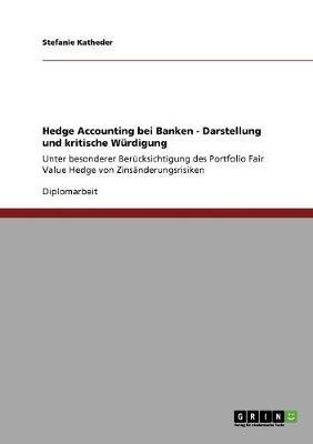 Hedge Accounting Bei Banken - Darstellung Und Kritische Wurdigung (Paperback)