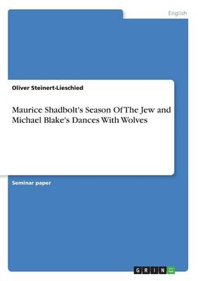 Maurice Shadbolt's Season of the Jew and Michael Blake's Dances with Wolves (Paperback)