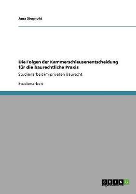 Die Folgen Der Kammerschleusenentscheidung Fur Die Baurechtliche Praxis (Paperback)