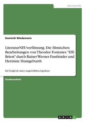 """Literaturneuverfilmung. Die Filmischen Bearbeitungen Von Theodor Fontanes """"Effi Briest"""" Durch Rainer Werner Fassbinder Und Hermine Huntgeburth (Paperback)"""