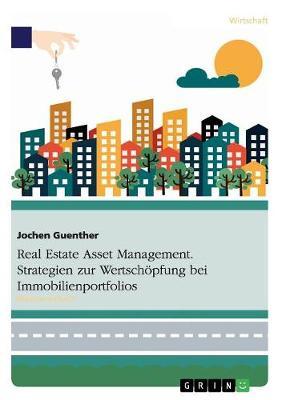 Real Estate Asset Management. Strategien Zur Wertschopfung Bei Immobilienportfolios (Paperback)