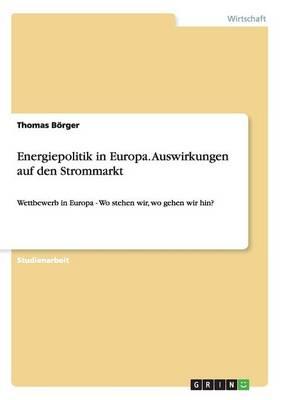 Energiepolitik in Europa. Auswirkungen Auf Den Strommarkt (Paperback)