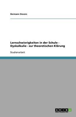 Lernschwierigkeiten in Der Schule - Dyskalkulie - Zur Theoretischen Klarung (Paperback)