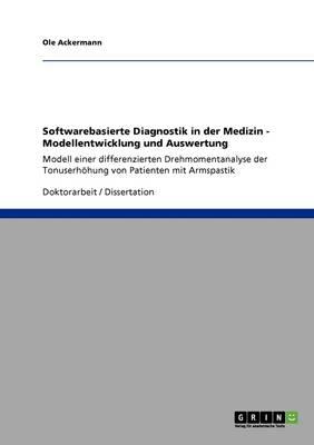 Softwarebasierte Diagnostik in Der Medizin - Modellentwicklung Und Auswertung (Paperback)