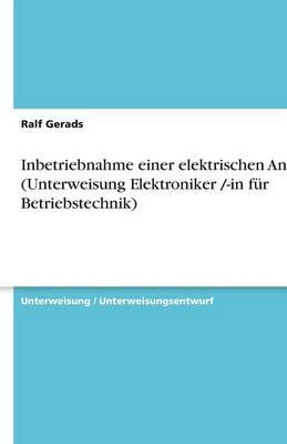 Inbetriebnahme Einer Elektrischen Anlage (Unterweisung Elektroniker /-In Fur Betriebstechnik) (Paperback)