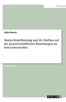 Mutter-Kind-Bindung Und Ihr Einfluss Auf Die Partnerschaftlichen Beziehungen Im Erwachsenenalter (Paperback)