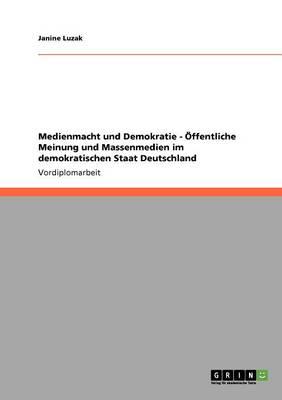 Medienmacht Und Demokratie - ffentliche Meinung Und Massenmedien Im Demokratischen Staat Deutschland (Paperback)