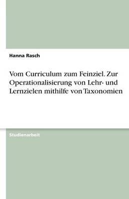 Vom Curriculum Zum Feinziel. Zur Operationalisierung Von Lehr- Und Lernzielen Mithilfe Von Taxonomien (Paperback)