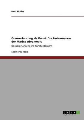 Grenzerfahrung ALS Kunst. Die Performances Der Marina Abramovic (Paperback)