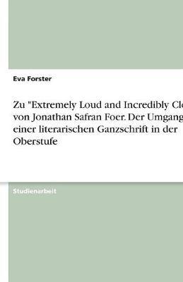"""Zu """"Extremely Loud and Incredibly Close"""" Von Jonathan Safran Foer. Der Umgang Mit Einer Literarischen Ganzschrift in Der Oberstufe (Paperback)"""