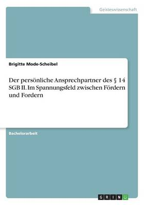 Der Personliche Ansprechpartner Des 14 Sgb II. Im Spannungsfeld Zwischen Fordern Und Fordern (Paperback)