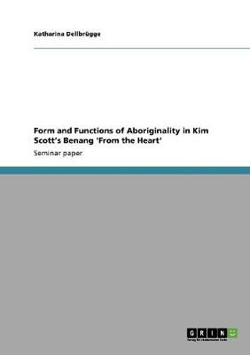 Form and Functions of Aboriginality in Kim Scott's Benang 'From the Heart' (Paperback)