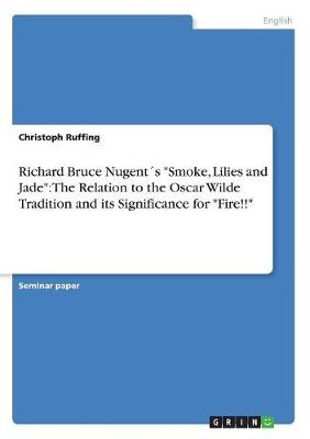 Richard Bruce Nugent's Smoke, Lilies and Jade: The Relation to the Oscar Wilde Tradition and Its Significance for Fire!! (Paperback)