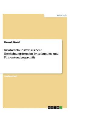 Insolvenztourismus ALS Neue Erscheinungsform Im Privatkunden- Und Firmenkundengeschaft (Paperback)