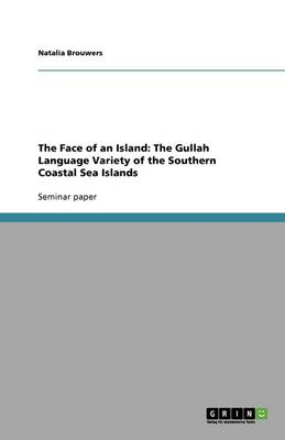 The Face of an Island: The Gullah Language Variety of the Southern Coastal Sea Islands (Paperback)