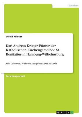 Karl-Andreas Krieter. Pfarrer Der Katholischen Kirchengemeinde St. Bonifatius in Hamburg-Wilhelmsburg (Paperback)