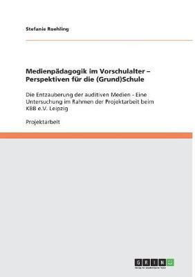 Medienpadagogik Im Vorschulalter - Perspektiven Fur Die (Grund)Schule (Paperback)