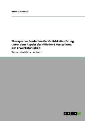 Therapie Der Borderline-Personlichkeitsstorung Unter Dem Aspekt Der (Wieder-) Herstellung Der Erwerbsfahigkeit (Paperback)