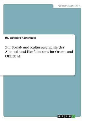 Zur Sozial- Und Kulturgeschichte Des Alkohol- Und Hanfkonsums Im Orient Und Okzident (Paperback)