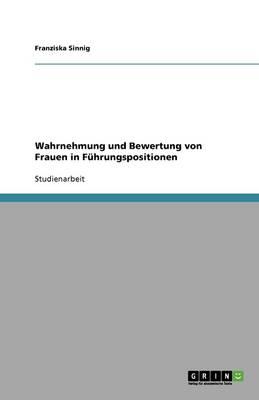 Wahrnehmung Und Bewertung Von Frauen in F hrungspositionen (Paperback)