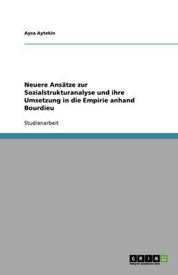 Neuere ANSaTze Zur Sozialstrukturanalyse Und Ihre Umsetzung in Die Empirie Anhand Bourdieu (Paperback)