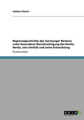 Regionalgeschichte Des Gerstunger Beckens Unter Besonderer Ber cksichtigung Des Dorfes Herda, Sein Umfeld Und Seine Entwicklung (Paperback)