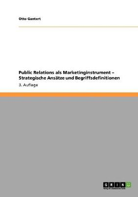 Public Relations ALS Marketinginstrument - Strategische Ansatze Und Begriffsdefinitionen (Paperback)