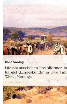 Die Phantastischen Erz hlformen Im Kapitel Landeskunde in Uwe Timms Werk Morenga (Paperback)