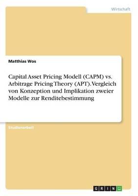 Capital Asset Pricing Modell (Capm) vs. Arbitrage Pricing Theory (Apt). Vergleich Von Konzeption Und Implikation Zweier Modelle Zur Renditebestimmung (Paperback)