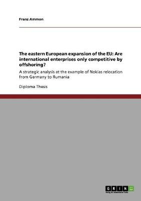 The Eastern European Expansion of the Eu: Are International Enterprises Only Competitive by Offshoring? (Paperback)