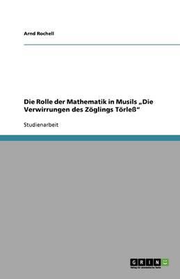 """Die Rolle Der Mathematik in Musils """"Die Verwirrungen Des Zoeglings Toerless"""" (Paperback)"""