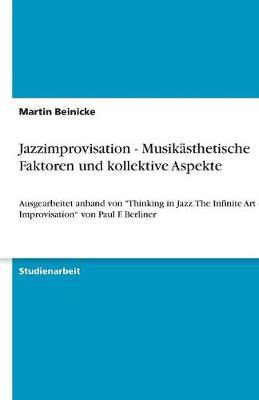 Jazzimprovisation - Musikasthetische Faktoren Und Kollektive Aspekte (Paperback)