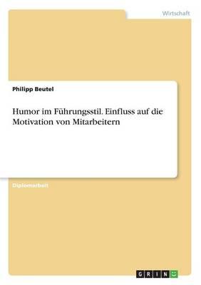Humor Im Fuhrungsstil. Einfluss Auf Die Motivation Von Mitarbeitern (Paperback)