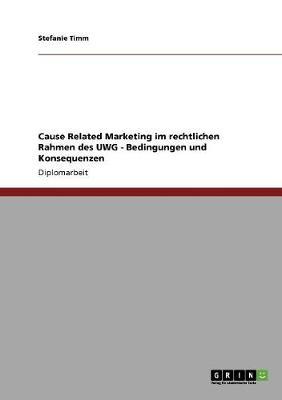 Cause Related Marketing Im Rechtlichen Rahmen Des Uwg - Bedingungen Und Konsequenzen (Paperback)