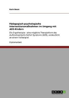 Padagogisch-Psychologische Interventionsmanahmen Im Umgang Mit Ads-Kindern (Paperback)