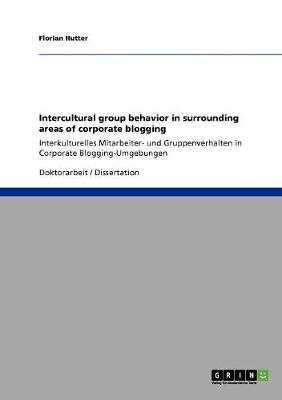 Intercultural Group Behavior in Surrounding Areas of Corporate Blogging (Paperback)