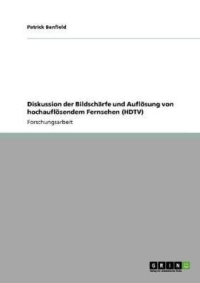 Diskussion Der Bildscharfe Und Auflosung Von Hochauflosendem Fernsehen (HDTV) (Paperback)