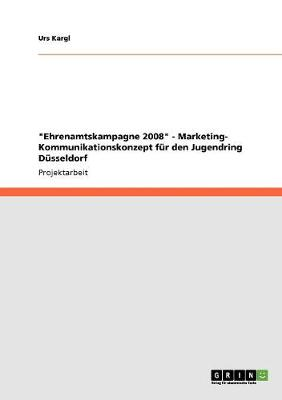 """Ehrenamtskampagne 2008"" - Marketing- Kommunikationskonzept Fur Den Jugendring Dusseldorf (Paperback)"