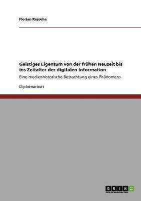 Geistiges Eigentum Von Der Fruhen Neuzeit Bis Ins Zeitalter Der Digitalen Information (Paperback)