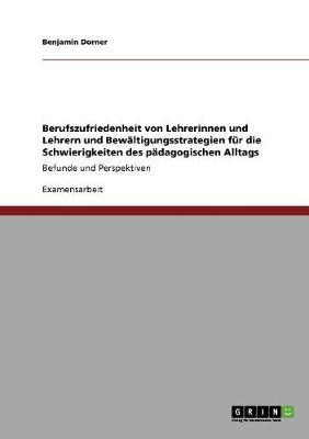 Berufszufriedenheit Von Lehrerinnen Und Lehrern Und Bewaltigungsstrategien Fur Die Schwierigkeiten Des Padagogischen Alltags (Paperback)