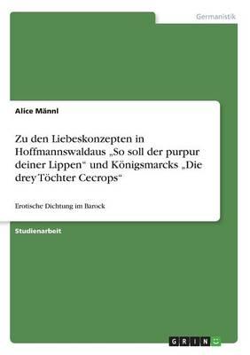 """Zu Den Liebeskonzepten in Hoffmannswaldaus """"so Soll Der Purpur Deiner Lippen Und K nigsmarcks """"die Drey T chter Cecrops (Paperback)"""