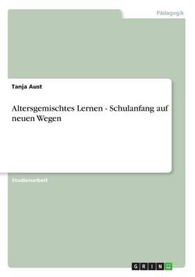 Altersgemischtes Lernen - Schulanfang Auf Neuen Wegen (Paperback)