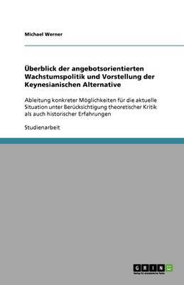 Uberblick Der Angebotsorientierten Wachstumspolitik Und Vorstellung Der Keynesianischen Alternative (Paperback)