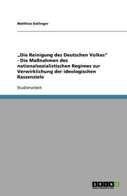 """""""die Reinigung Des Deutschen Volkes - Die Ma nahmen Des Nationalsozialistischen Regimes Zur Verwirklichung Der Ideologischen Rassenziele (Paperback)"""