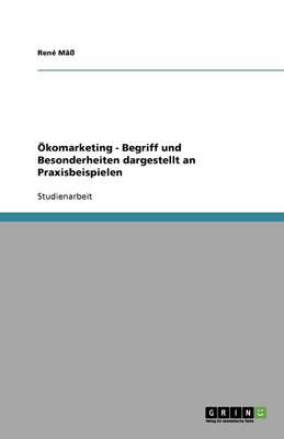 OEKomarketing - Begriff Und Besonderheiten Dargestellt an Praxisbeispielen (Paperback)